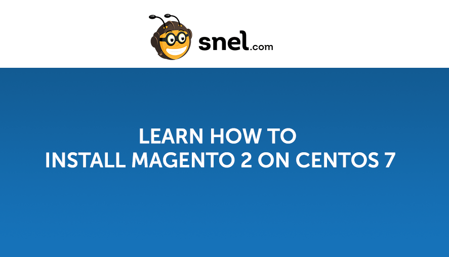 Learn how to Install Magento 2 on CentOS 7 - Snel com